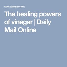 The healing powers of vinegar | Daily Mail Online