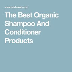 The Best Organic Shampoo And Conditioner Products