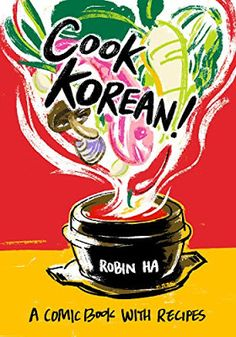 Carole's Chatter: Cook Korean! A Comic Book with Recipes by Robin Ha Vegetarian Cookbook, Cookbook Recipes, Raw Food Recipes, Wine Recipes, Cooking Recipes, Date, Gimbap, Rice Rolls, Bulgogi