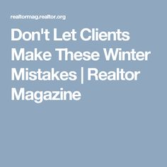 Don't Let Clients Make These Winter Mistakes | Realtor Magazine