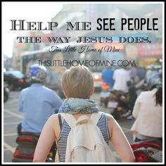 Help Me See People the Way Jesus Does by This Little Home of Mine