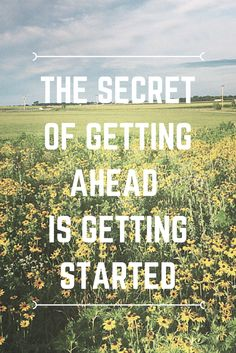 "New Beginnings quote - ""the secret of getting ahead is getting started"" quotes and inspirational sayings and words."