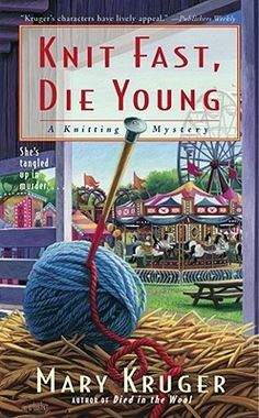 """Knit Fast, Die Young"" (Knitting Mysteries #2) by Mary Kruger features knitting shop owner Ariadne Evans in the coastal town of Freeport, Massachusetts."