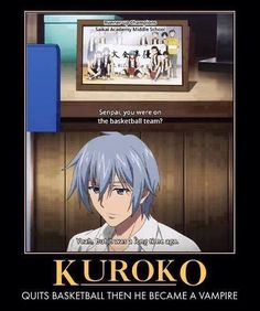 Kuroko quit playing basketball as one of the miracle generation and decided to become a vampire, the fourth progenitor.( Kuroko's basketball and Strike the blood)