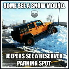 Some see a snow mound. Jeepers see a reserved parking spot. Jeep Meme, Jeep Jokes, Jeep Humor, Car Jokes, Jeep Funny, Jeep Wrangler Yj, Jeep Wrangler Unlimited, Jeep Cars, Jeep 4x4