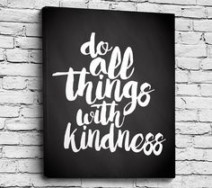 do all things with kindness quote print with a Chalkboard background.  Simple, Minimalist Poster that is great for a child or teenagers bedroom.  Each