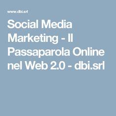 Social Media Marketing - Il Passaparola Online nel Web 2.0 - dbi.srl