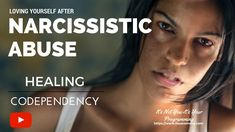 Loving Yourself After Narcissistic Abuse--The Secret to Healing Codepend...