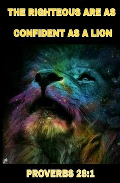 Proverbs 28:1 the righteous are as bold as a Lion.