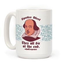 """Don't say I didn't warn you. Get some laughs with this funny Shakespeare misquote saying """"Spoiler alert! They all die in the end!"""" This funny literary mug is perfect for writers, english majors, fans of the works of Shakespeare like Romeo & Juliet, Julius Caesar, Othello, Hamlet, Macbeth, Anthony & Cleopatra, and King Lear, and people who love to spoil things for other people and crying about the death of fictional characters."""