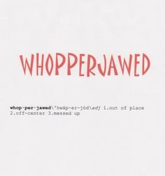 Whopper-jawed