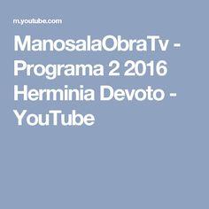 ManosalaObraTv - Programa 2 2016 Herminia Devoto - YouTube