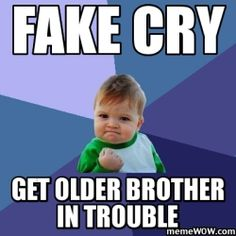 yes, this happens to me, although my little siblings cry... and i get in trouble
