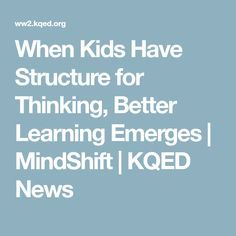 When Kids Have Structure for Thinking, Better Learning Emerges | MindShift | KQED News