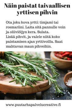 Kovia yrttejä ja voita käyttämällä saat mahtavan aromin pihveihin. Tässä ohje. www.puutarhapalvelucreative.fi