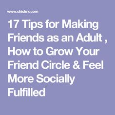 17 Tips for Making Friends as an Adult , How to Grow Your Friend Circle & Feel More Socially Fulfilled
