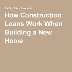 Elegant How Construction Loans Work When Building A New Home