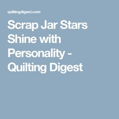 Scrap Jar Stars Shine with Personality - Quilting Digest