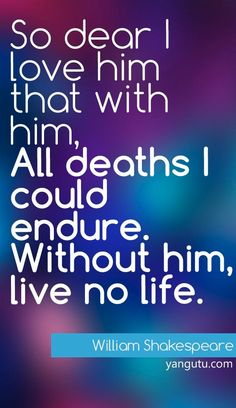 Love Quotes For Him Without Images : dear I love him that with him, All deaths I could endure, Without him ...