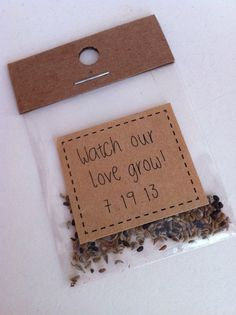 Cute wedding favor idea: Watch our love grow flower seeds. this would be easy to make and you could get seeds for flowers matching your wedding colors so they will be reminded of your special day every time their flowers bloom:)