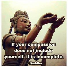 If your compassion does not include yourself, It is incomplete - Buddha. <<< This is one of my FAVORITE buddha teachings - compassion for others and SELF! Life Quotes Love, Great Quotes, Quotes To Live By, Me Quotes, Inspirational Quotes, Yoga Quotes, Motivational Poems, Quote Life, Truth Quotes