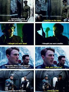 I thought you were dead - Steve.. I thought you were smaller - Bucky ~~~ Remember when I made you ride the cyclone at Coney Island? - Bucky... Yeah, and I threw up - Steve