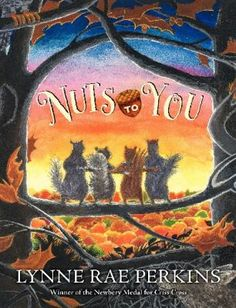 <2014 pin> Nuts to You by Lynne Rae Perkins. SUMMARY: After surviving being carried off by a hawk, a young squirrel resolves to find his way home, as his best friends begin their search for him.