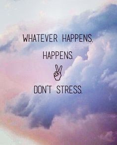 Whatever happens, happens. #quote