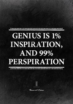 """Motivational quote about goals: """"Genius is 1% inspiration and 99% perspiration"""". Thomas A. Edison.  Hard work and perseverance is key to any goal."""