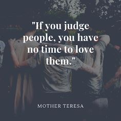 Loud Life: 44 Memorable Mother Teresa Quotes To Live By Mother Theresa Quotes, Mothers Love Quotes, Mother Quotes, Life Coach Quotes, Life Quotes, Quotes Quotes, Judge Quotes, Judging People Quotes, Friendship Day Quotes