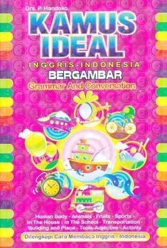 Kamus Ideal – Inggris – Indonesia Bergambar – Grammar And Conversation – P. Handoko