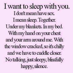 I want to sleep with you...
