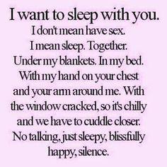 I want to sleep with you...