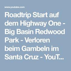 Roadtrip Start auf dem Highway One - Big Basin Redwood Park - Verloren beim Gambeln im Santa Cruz - YouTube