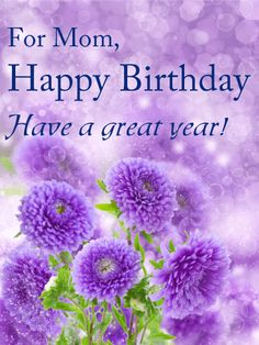 Send Free Have a Great Year! Birthday Card for Mom to Loved Ones on Birthday & Greeting Cards by Davia. It's free, and you also can use your own customized birthday calendar and birthday reminders. Belated Birthday Wishes, Happy Birthday Mom, Happy Birthday Greetings, Birthday Greeting Cards, Birthday Quotes, Purple Birthday, Birthday Cards For Mother, Free Birthday Card, Best Friend Quotes Deep