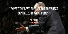 Expect the best. Prepare for the worst. Capitalize on what comes. – Zig Ziglar #techexcafe