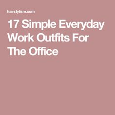 17 Simple Everyday Work Outfits For The Office