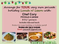Arrange for YOUR very own private holiday Lunch n' Learn with Chef Cory!