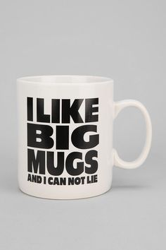 """I Like Big Mugs"" (and we cannot lie)"