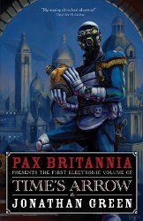 Pax Britannia: Time's Arrow by Jonathan Green