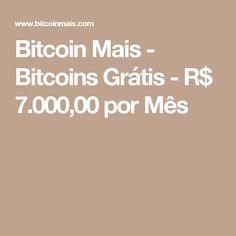 Bitcoin Mais - Bitcoins Grátis - R$ 7.000,00 por Mês