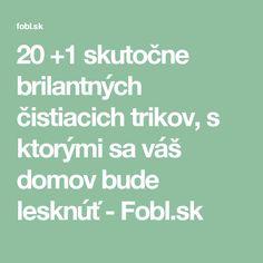 20 +1 skutočne brilantných čistiacich trikov, s ktorými sa váš domov bude lesknúť - Fobl.sk