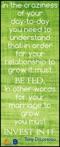 In the craziness of your day-to-day you need to understand that in order for your relationship to grow it must be fed.