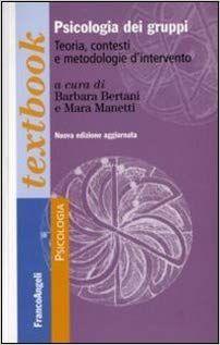 Amazon.it: Psicologia dei gruppi. Teoria, contesti e metodologie d'intervento - B. Bertani, M. Manetti - Libri