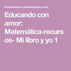 Educando con amor: Matemática-recursos- Mi libro y yo 1