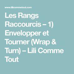 Les Rangs Raccourcis – 1) Envelopper et Tourner (Wrap & Turn) – Lili Comme Tout
