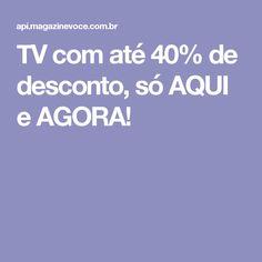 TV com até 40% de desconto, só AQUI e AGORA!