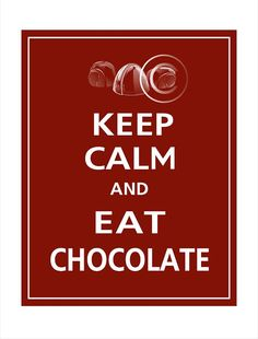 Keep calm and eat chocolate! Chocolate Quotes, I Love Chocolate, Chocolate Cherry, Keep Calm Posters, Keep Calm Quotes, Dove Chocolate Discoveries, Kennedy Quotes, Keep Calm Signs, My Motto