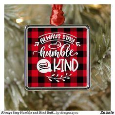 Always Stay Humble and Kind Buffalo Plaid Metal Ornament