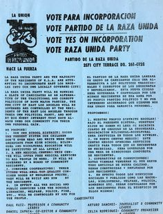 During the 1960s and 1970s, many Mexican-American residents of East Los Angeles began an attempt to incorporate their neighborhood into a separately governed city. La Raza Unida Party was a key force in this movement. Journalist, Frank del Olmo collected this flier and other information like it to help in the background research of his newspaper articles. Frank del Olmo Papers. Latino Cultural Heritage Digital Archives.
